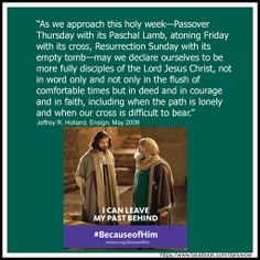 """""""As we approach this holy week—Passover Thursday with its Paschal Lamb, atoning Friday with its cross, Resurrection Sunday with its empty tomb—may we declare ourselves to be more fully disciples of the Lord Jesus Christ, not in word only and not only in the flush of comfortable times but in deed and in courage and in faith, including when the path is lonely and when our cross is difficult to bear.""""   ~Jeffrey R. Holland  #BecauseofHim"""