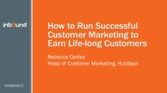 How to Run Successful Customer Marketing to Earn Life-long Customers #INBOUND13 by HubSpot All-in-one Marketing Software via Slideshare