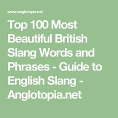 Top 100 Most Beautiful British Slang Words and Phrases - Guide to English Slang - Anglotopia.net