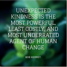 unexpected kindness is the most powerful least costly