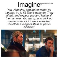 """picked up Mjolnir."""" I handed the hammer to Nat. She lifted it up. Everyone stared. """"You all are looking like we just cured cancer."""" Nat handed the hammer back to me. """"Here Thor."""" I placed on his lap then sat down next to Nat. Avengers Humor, Funny Marvel Memes, Dc Memes, Marvel Jokes, Marvel Avengers, Marvel Comics, Steve Rogers, Bucky, Avengers Imagines"""