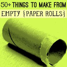50+ things to make from paper rolls.