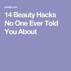 14 Beauty Hacks No One Ever Told You About