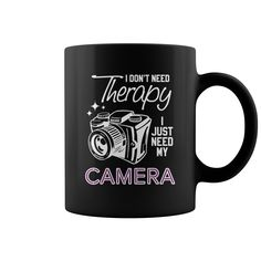 I don't need therapy I JUST NEED MY CAMERA PHOTOGRAPHY #mug #Photography #Camera. Photography t-shirts,Photography sweatshirts, Photography hoodies,Photography v-necks,Photography tank top,Photography legging.