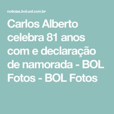 Carlos Alberto celebra 81 anos com e declaração de namorada - BOL Fotos - BOL Fotos