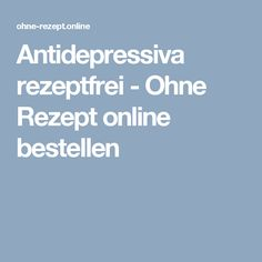 Antidepressiva rezeptfrei - Ohne Rezept online bestellen