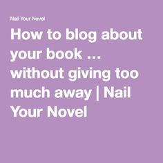 How to blog about your book … without giving too much away | Nail Your Novel