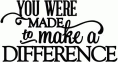 Silhouette Online Store - View Design #43470: you were made to make a difference - vinyl phrase