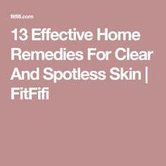 13 Effective Home Remedies For Clear And Spotless Skin | FitFifi