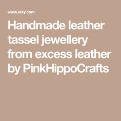 Handmade leather tassel jewellery from excess leather by PinkHippoCrafts