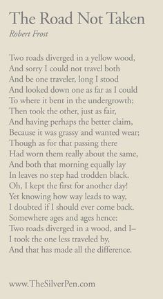 The Road Not Taken - Robert Frost. One of my favourite authors.