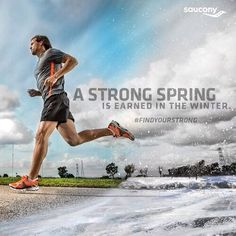 """""""A strong Spring is earned in the Winter"""" . . . from """"Saucony / Find Your Strong"""""""