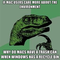 Philosoraptor - If mac users care more about the environment why do macs have a trash can when windows has a recycle bin