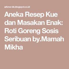 Aneka Resep Kue dan Masakan Enak: Roti Goreng Sosis Seribuan by.Mamah Mikha