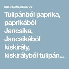 Tulipánból paprika, paprikából Jancsika, Jancsikából kiskirály, kiskirályból tulipán....
