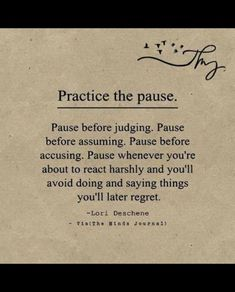 Practice the pause. Pause before judging. Pause before assuming. Pause before accusing. Quotable Quotes, Wisdom Quotes, Quotes To Live By, Me Quotes, Motivational Quotes, Family Quotes, Cool Words, Wise Words, Inspirational Thoughts