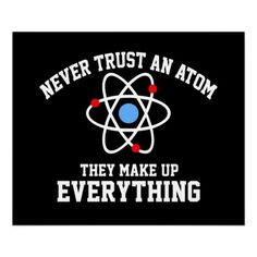 Never Trust an Atom Posters Great science posters on this site!