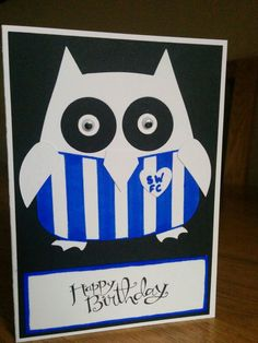 A card made for my friends husband who supports Sheffield Wednesday