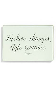 Fashion changes, style remains.