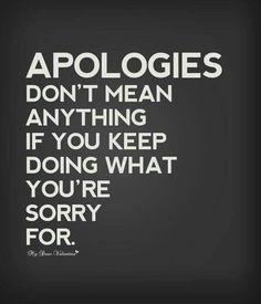 Or what you SAY you are sorry for....