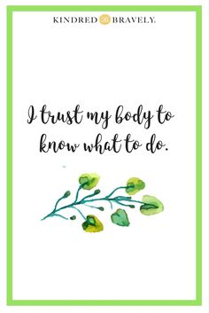 Birth Affirmations I trust my body to know what to do. Natural birth, hospital birth, labor and delivery, home birth, doula, midwife, breastfeeding, birth preparation, water birth, meditate