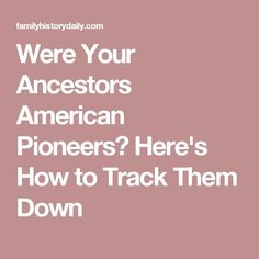 Were Your Ancestors American Pioneers? Here's How to Track Them Down Genealogy Websites, Genealogy Research, Family Genealogy, Family Tree Research, Free Family Tree, Family Trees, Into The West, Family History, Track