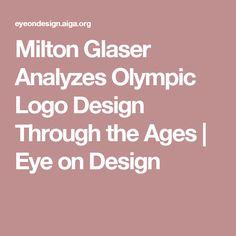 Milton Glaser Analyzes Olympic Logo Design Through the Ages | Eye on Design