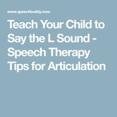 Teach Your Child to Say the L Sound - Speech Therapy Tips for Articulation