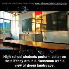 High school students perform better on tests if they are in a classroom with a view of green landscape.