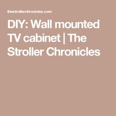 DIY: Wall mounted TV cabinet | The Stroller Chronicles