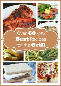 Over 60 Delicious Grilling Recipes! for you to try this Summer