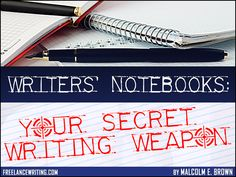"Writers' Notebooks: Your Secret Writing Weapon! by Malcolm E. Brown—""My top tip for publication is to keep a writer's notebook. I have kept them for over forty years and they are now helping to keep me..."""