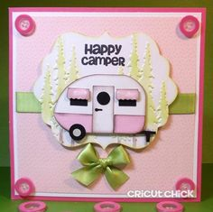 Cricut Chick: Happy Camper Card- the Silhouette also has this same camper