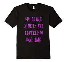 Men's My Shirts Are Covered in Dog Hair Animal Lover Funn... https://www.amazon.com/dp/B072BFX7SH/ref=cm_sw_r_pi_dp_x_EV6bzb15D3YWD