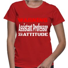 Warning Assistant Professor With An Attitude T-Shirt