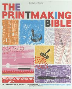 The Printmaking Bible: The Complete Guide to … (Hardcover) by Ann d'Arcy Hughes, Hebe Vernon-Morris