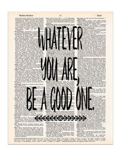 "Whatever You Are, Be a Good One, Motivational Quote, Dictionary Page Art Print, 8x11 UNFRAMED. ""Whatever you are, be a good one"" This great quote is sometimes attributed to Abraham Lincoln, sometimes attributed to William Makepeace Thackary, and some say they really don't know who said it. But no matter who said it, this motivational quote is perfect for your home or classroom. It is printed on a page from a vintage dictionary. Features: * Size = 8"" x 11"" (approximately). * We recommend..."