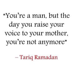 Don't rise your voice to your mother ..