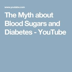 The Myth about Blood Sugars and Diabetes - YouTube