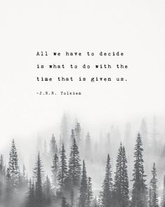 """J.R.R. Tolkien quote poster """"All we have to decide is what to do with the time that is given us"""", trees art, gifts for him, men's art - J.R.R. Tolkien quote poster All we have to decide is J.R.R. Tolkien quote poster All we have to dec - Tolkien Quotes, Book Quotes, Words Quotes, Jrr Tolkien, May Quotes, Change Quotes, New Day Quotes, Hobbit Quotes, Peace Quotes"""