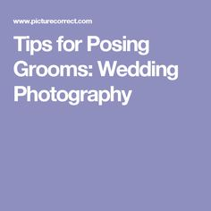 Tips for Posing Grooms: Wedding Photography