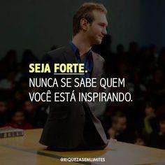 Seja Forte. Nunca se sabe quem você está inspirando.