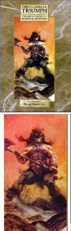 FRANK FRAZETTA - The Ultimate Triumph: The Heroic Fantasy of Robert E Howard by Robert E. Howard - 1999 Wandering Star - print/cover by capnscomics.blogspot.com