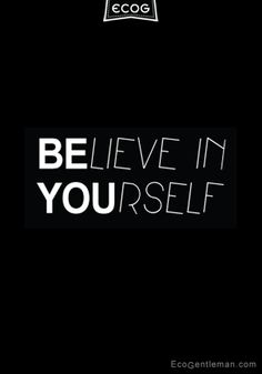 ♂ Black and white graphic quote about believe & confidence - Believe in yourself. Be you