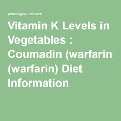 Vitamin K Levels in Vegetables : Coumadin (warfarin) Diet Information
