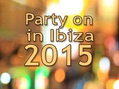Party on in Ibiza 2015