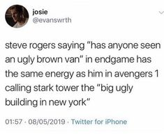 """Steve Rogers saying """"has anyone seen an ugly brown van"""" in Endgame has the same energy as him in Avengers calling Stark Tower the """"big ugly building in New York """" Marvel Jokes, Avengers Memes, Marvel Funny, Marvel Avengers, Marvel Comics, Avengers Cast, Marvel Films, Dc Movies, Bucky Barnes"""