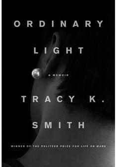 """Tracy K. Smith's honest, unflinching book offers an inspiring model for seeking the light in an """"ordinary"""" life—ask the tough questions, look in the hidden corners, allow yourself to understand and never stop searching for faith."""