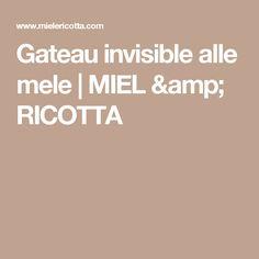 Gateau invisible alle mele | MIEL & RICOTTA
