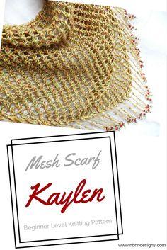 Kaylen Mesh Scarf - Beginner Level Knitting Pattern www.nbnndesigns.com Photo Tutorial, Needles Sizes, Ravelry, Knitting Patterns, Mesh, Stitch, Crochet, Gifts, Design